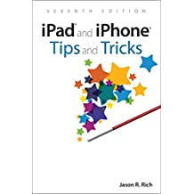 iPad and iPhone Tips and Tricks: Covers all iPhones and iPads running iOS 11 (7th Edition)