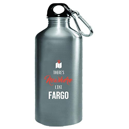 There's Nowhere Like Fargo Cool Gift - Water Bottle