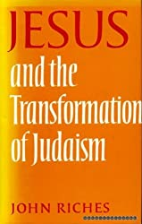 Jesus and the Transformation of Judaism