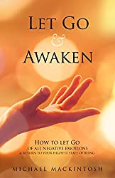 Let Go & Awaken: How To Let Go Of All Negative Emotions & Return To Your Highest State Of Being (Remember & Surrender Series Book 1)