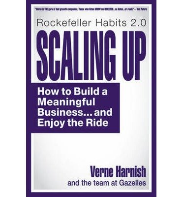 [{ Scaling Up: How a Few Companies Make It...and Why the Rest Don't By Harnish, Verne ( Author ) Oct - 21- 2014 ( Hardcover ) } ]