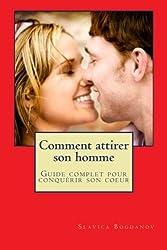 Comment attirer son homme et le garder: Guide complet pour conquerir son coeur (French Edition)