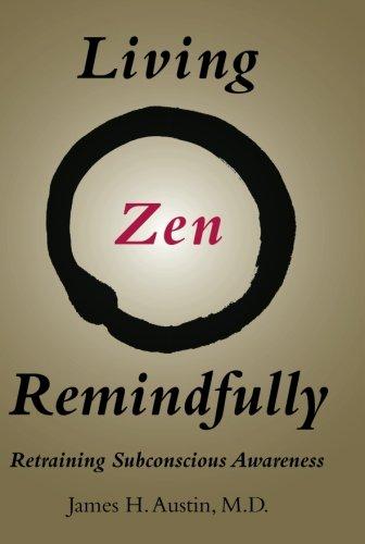 Download Living Zen Remindfully: Retraining Subconscious Awareness (The MIT Press) PDF
