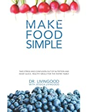 Make Food Simple: Take the Stress and Confusion Out of Nutrition And Make Quick, Healthy Meals For the Entire Family