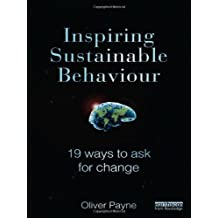 Inspiring Sustainable Behaviour: 19 Ways to Ask for Change 1st edition by Payne, Oliver (2012) Hardcover