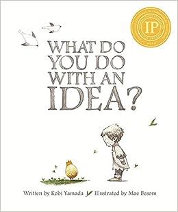 https://www.amazon.com/What-Do-You-Idea/dp/1938298071/ref=sr_1_1?s=books&ie=UTF8&qid=1468201124&sr=1-1&keywords=what+do+you+do+with+an+idea