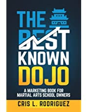 The Best Known Dojo: A Marketing Book For Martial Arts School Owners