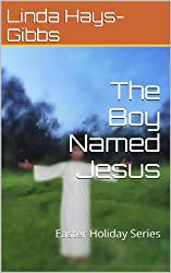 The Boy Named Jesus: Easter Holiday Series (Easter Holiday Series Book Two 1)
