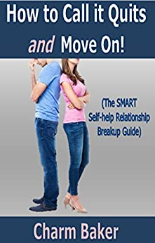 How to Call it Quits and Move On! (The SMART Self-help Relationship Breakup Guide) by [Baker, Charm]