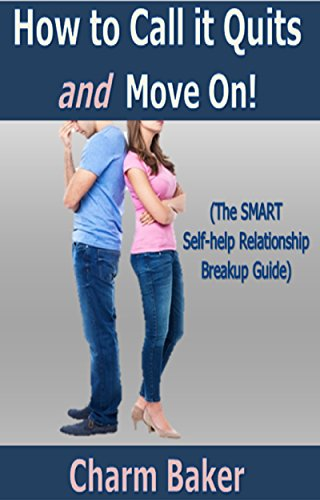 How to Call it Quits and Move On! (The SMART Self-help Relationship Breakup Guide)