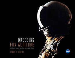 Download for free Dressing for Altitude: U.S. Aviation Pressure Suits-Wiley Post to Space Shuttle