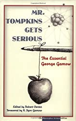 Mr. Tompkins Gets Serious: The Essential George Gamow, The Masterpiece Science Edition