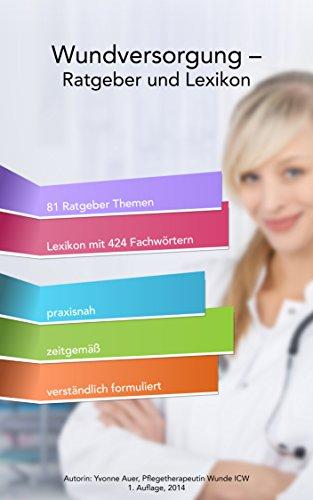 Wundversorgung - Ratgeber und Lexikon: Das praktische Nachschlagewerk für die moderne Wundversorgung