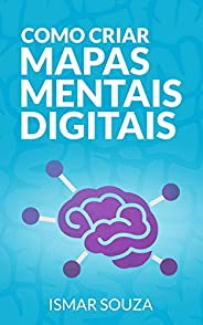 Como Criar Mapas Mentais Digitais: Aprenda Melhor, Memorize Conteúdos Facilmente, Resolva Problemas e Desenvol