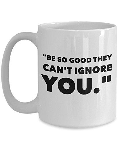[Be so good they can't ignore you - Inspirational Motivational - 15oz Coffee Mug - Great gift idea for BFF/Friend/Coworker/Boss/Secret Santa/birthday/Husband/Wife/girlfriend/Boyfriend] (Good Guy Costume Ideas College)