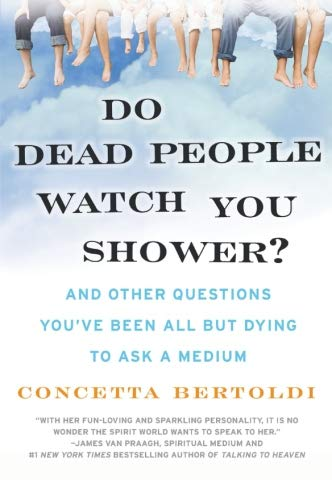 (Do Dead People Watch You Shower?: And Other Questions You've Been All but Dying to Ask a Medium)