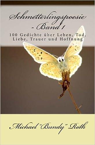 Schmetterlingspoesie Band 1 100 Gedichte über Leben Tod