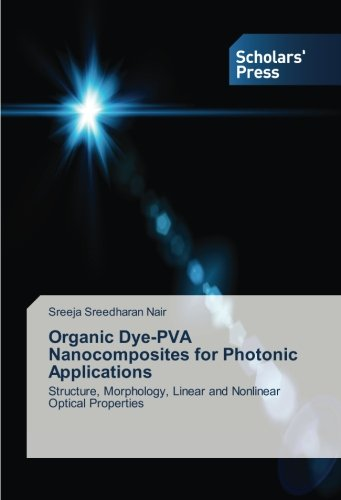 Organic Dye-PVA Nanocomposites for Photonic Applications: Structure, Morphology, Linear and Nonlinear Optical Properties pdf