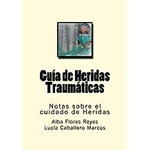 Guia de Heridas Traumaticas (Notas sobre el cuidado de Heridas nº 3) (Spanish Edition)