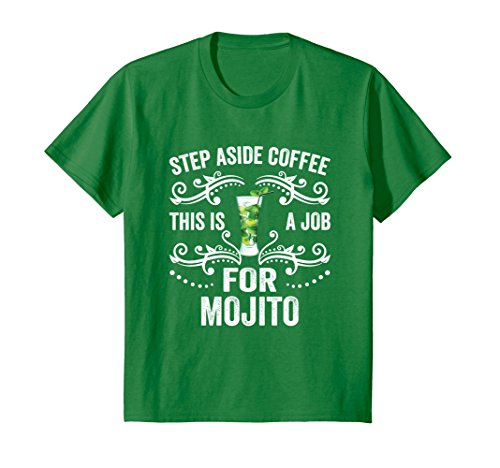 Mojito Coffee - Kids Step Aside Coffee This Is A Job For Mojito Funny T-Shirt 10 Kelly Green