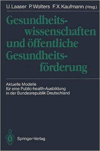 Gesundheitswissenschaften und öffentliche Gesundheitsförderung: Aktuelle Modelle für eine Public-health-Ausbildung in der Bundesrepublik Deutschland (German Edition)