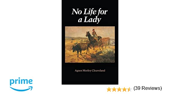 No Life for a Lady (Women of the West): Agnes Morley Cleaveland ...