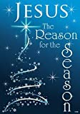 """"""" Jesus is the Reason for the Season """" - 12 Inch x 18 Inch Decorative Garden Size Flag - Christmas - Winter"""