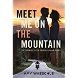 Meet Me on the Mountain: The Prequel to the Cassidy Kincaid Series