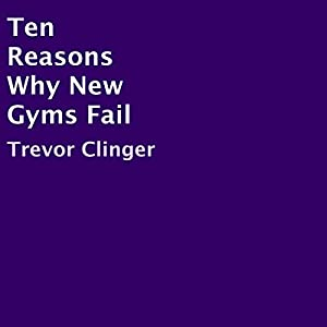 Ten Reasons Why New Gyms Fail Audiobook