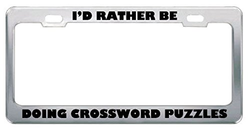 - I'D Rather Be Doing Crossword Puzzles Metal License Plate Frame Tag Holder for Home/Man Cave Decor by PrMch