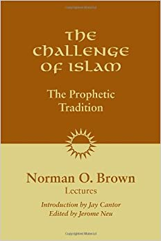 Book The Challenge of Islam: The Prophetic Tradition by Norman O. Brown (2009-08-04)