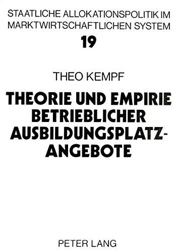 Theorie und Empirie betrieblicher Ausbildungsplatzangebote (Allokation im marktwirtschaftlichen System) (German Edition) by Peter Lang GmbH, Internationaler Verlag der Wissenschaften