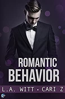 Romantic Behavior (Bad Behavior Book 4) by [Witt, L.A., Z., Cari]