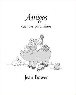 Amigos, cuentos para niños: Jean Bower: 9780997933710 ...