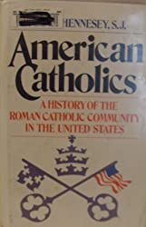 American Catholics: A History of the Roman Catholic Community in the United States by James J. Hennesey (1981-12-10)