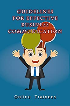 Guidelines For Effective Business Communication by [Trainees, Online]