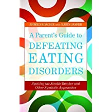 A Parent's Guide to Defeating Eating Disorders: Spotting the Stealth Bomber and Other Symbolic Approaches