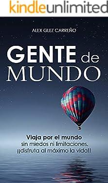 Gente de Mundo: Viaja por el mundo sin miedos ni limitaciones, !!!disfruta al máximo la vida!!!