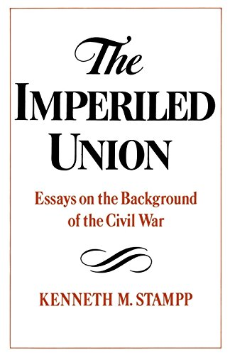 The Imperiled Union: Essays on the Background of the Civil War (The Causes Of The Civil War Kenneth Stampp)