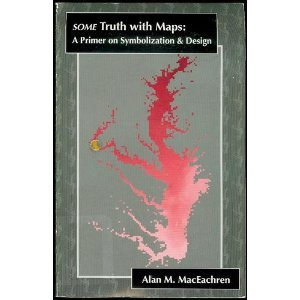 Some Truth With Maps: A Primer on Symbolization and Design (RESOURCE PUBLICATIONS IN GEOGRAPHY)