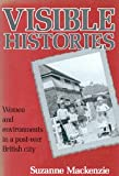 Visible Histories : Women and Environments in a Post-War British City, Mackenzie, Suzanne, 0773507124