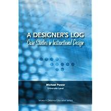 A Designer's Log: Case Studies in Instructional Design