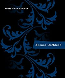 domina Un/blued by Ruth Ellen Kocher (2013-04-30)