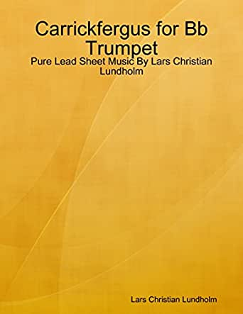 Carrickfergus for Bb Trumpet - Pure Lead Sheet Music By Lars