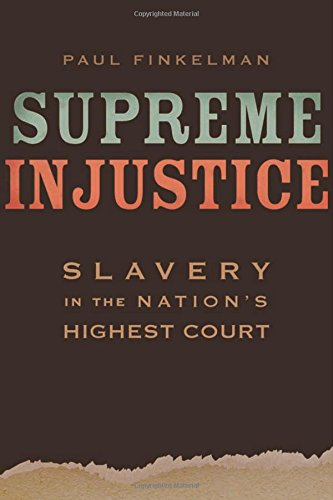 Supreme Injustice: Slavery in the Nation's Highest Court (The Nathan I. Huggins Lectures)