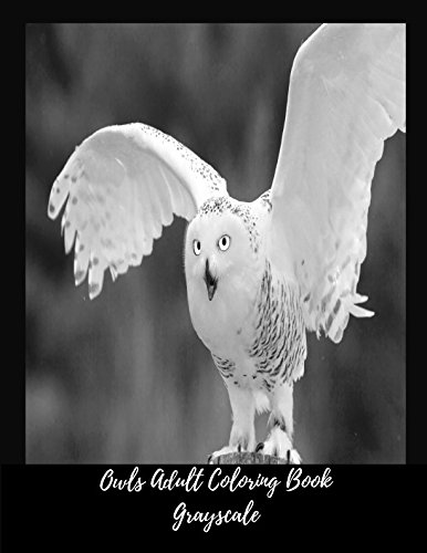 Owls Adult Coloring Book Grayscale: Stress Relief, Calming And Relaxing Coloring Book