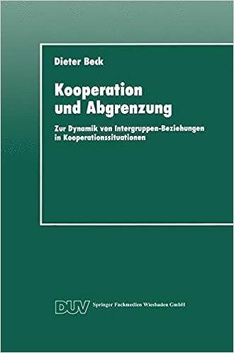 Kooperation und Abgrenzung: Zur Dynamik von Intergruppen-Beziehungen in Kooperationssituationen (DUV Sozialwissenschaft) (German Edition)