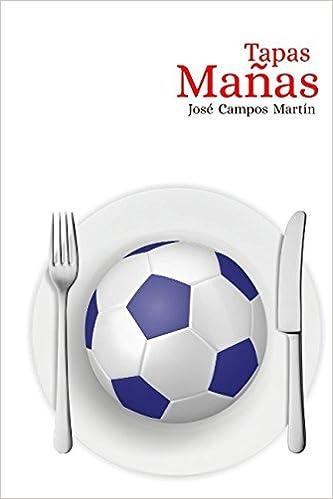 Tapas Mañas: Conoce las 150 Tapas de los mejores Futbolistas del Real Zaragoza FC 1.932-Hoy: Amazon.es: José Campos Martín: Libros