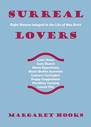 Surreal Lovers: Eight Women Integral to the Life of Max Ernst
