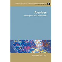Archives: Principles and Practices (Principles and Practice in Records Management and Archives) by Laura Agnes Millar (20-Jul-2010) Paperback